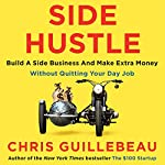 Side Hustle: Build a side business and make extra money - without quitting your day job | Chris Guillebeau