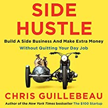 Side Hustle: Build a side business and make extra money - without quitting your day job Audiobook by Chris Guillebeau Narrated by Chris Guillebeau