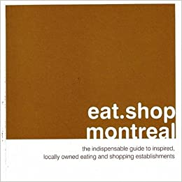 eat shop montreal: The Indispensable Guide to Inspired
