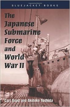 Japanese Submarine Force in World War Two (Bluejacket Books) by Boyd, Carl, Yoshida, Akihiko (2003)
