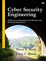 Cyber Security Engineering: A Practical Approach for Systems and Software Assurance Front Cover
