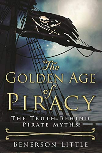 The Golden Age of Piracy: The Truth Behind Pirate Myths See more