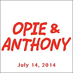 Opie & Anthony, July 14, 2014