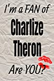 I m a FAN of Charlize Theron Are YOU? creative writing lined journal: Promoting fandom and creativity through journaling…one day at a time (Actors)