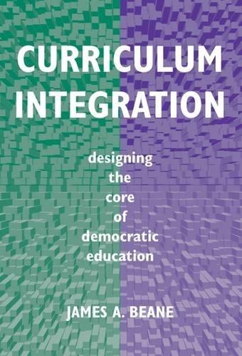 Curriculum Integration: Designing The Core Of Democratic Education