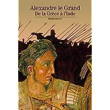 ALEXANDRE LE GRAND : DE LA GRÈCE À L'INDE