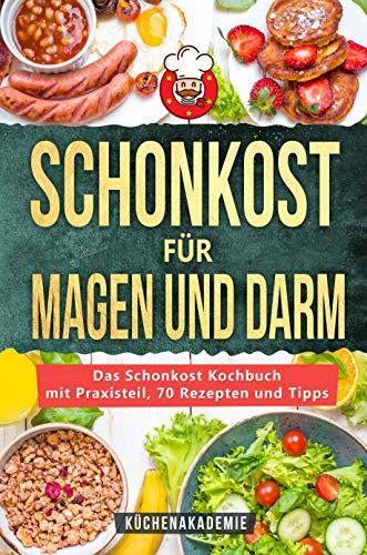 Schonkost für Magen und Darm: Das Schonkost Kochbuch mit großem Praxisteil, 70 leckeren Rezepten und den 7 besten Tipps zur Ernährung bei Morbus Crohn, ... Magendruck und mehr (German Edition)