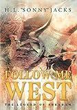 """Follow Me West, H. L. """"Sonny"""" Jacks, 1462706762"""