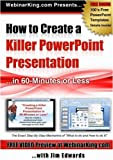 PowerPoint: How to Create a Killer Power Point Presentation... in 60 Minutes or Less! by Jim Edwards