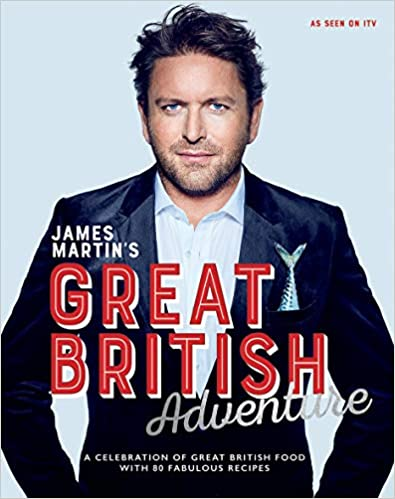 James Martin's Great British Adventure: A Celebration Of Great British Food, With 80 Fabulous Recipes por James Martin epub