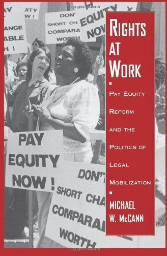 Rights at Work: Pay Equity Reform and the Politics of Legal Mobilization (Chicago Series in Law and Society) 1st (first) Edition by McCann, Michael W. [1994]
