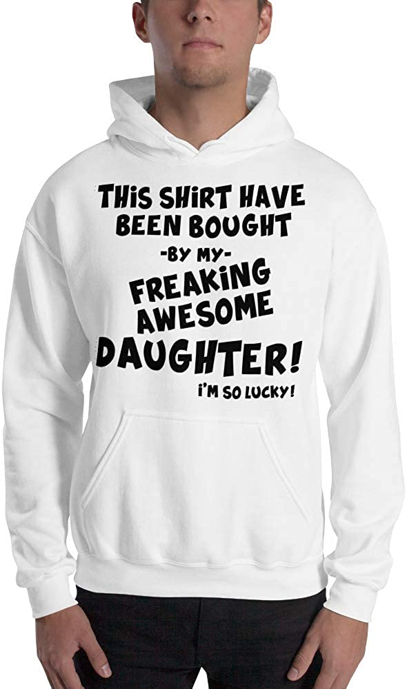 This Shirt Have Been Bought by My Freaking Awesome Daughter Im So Lucky Father Mother Unisex Hoodie