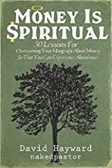 Money Is Spiritual: 30 Lessons for Overcoming Your Hang-ups about Money so that You Can Experience Abundance Paperback