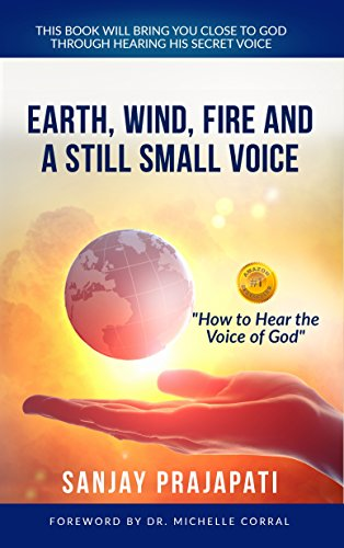 Earth, Wind, Fire, and A Still Small Voice: How to Hear the Voice of God