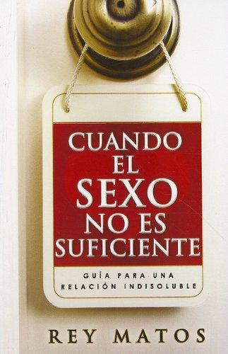 Cuando el Sexo No Es Suficiente: Guia Para una Relacion Indisoluble (Spanish Edition) PDF