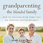 Grandparenting the Blended Family | Dene Low Ph.D.