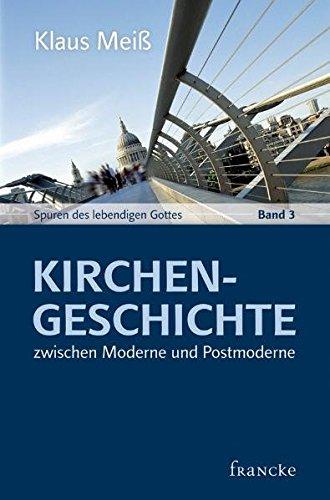 Kirchengeschichte zwischen Moderne und Postmoderne (Spuren des lebendigen Gottes) Taschenbuch – 1. März 2011 Klaus Meiß Francke-Buchhandlung 3868272410 9783868272413