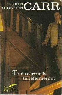 Trois cercueils se refermeront, Carr, John Dickson