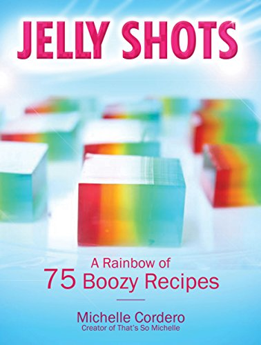 Jelly Shots: A Rainbow of 70 Boozy Recipes]()