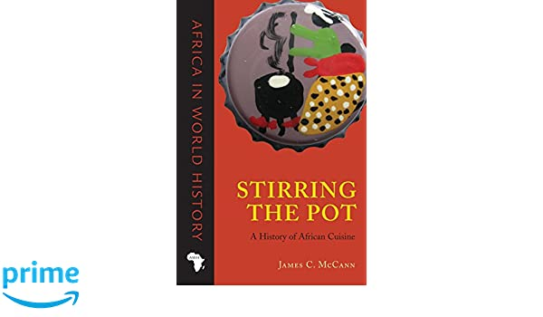 Stirring the Pot: A History of African Cuisine Africa in ...