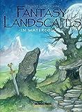 Fantasy Landscapes in Watercolour (Fantasy Art)