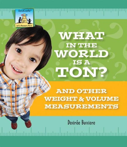 What in the World Is a Ton? and Other Weight & Volume Measurements (Let's Measure More)