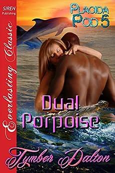 Dual Porpoise [Placida Pod 5] (Siren Publishing Everlasting Classic) de [Dalton, Tymber]