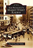 img - for San Francisco's Market Street Railway (CA) (Images of Rail) Paperback March 28, 2005 book / textbook / text book