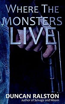 Where the Monsters Live: A Dark Revenge Thriller by [Ralston, Duncan]