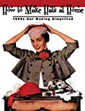 How to Make Hats at Home -- 1950s Hat Making Simplified, Irene Sutton, 1934268577