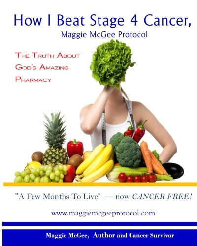 How I Beat Stage 4 Cancer, Maggie McGee Protocol: The Truth About God