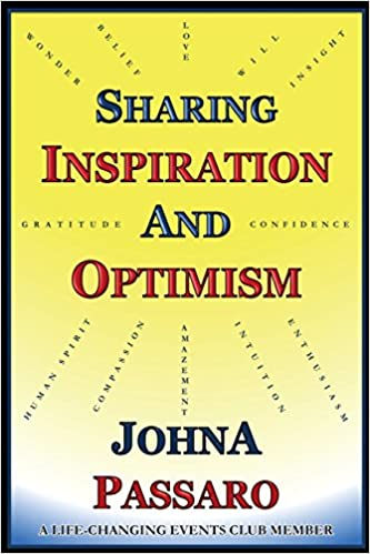 sharing inspiration and optimism essays on life by a life  sharing inspiration and optimism essays on life by a life changing events club member johna passaro 9781523708444 com books
