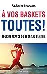 A vos baskets toutes !: Tour de France du sport au féminin par Broucaret