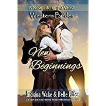 New Beginnings: Western Brides: A Sweet and Inspirational Western Historical Romance (A New Life in the West Book 1)