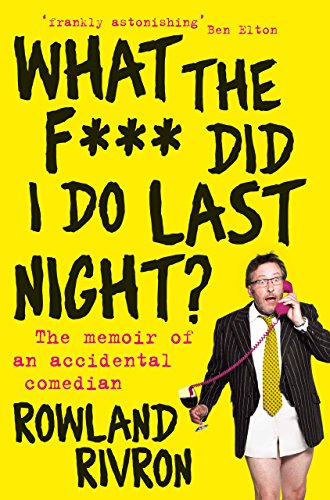 What the F*** Did I Do Last Night?: The memoir of an accidental comedian