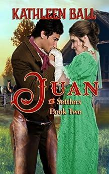 Juan (The Settlers Book 2) by [Ball, Kathleen]