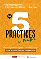 The Five Practices in Practice: Successfully Orchestrating Mathematics Discussions in Your Middle School Classroom (Corwin Mathematics Series)