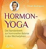 Hormon-Yoga: Das Standardwerk zur hormonellen Balance in den Wechseljahren