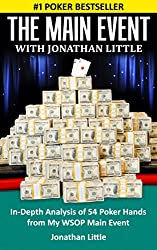 The Main Event with Jonathan Little: In-Depth Analysis of 54 Poker Hands from My WSOP Main Event (English Edition)