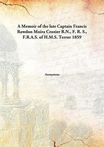 A Memoir of the late Captain Francis Rawdon Moira Crozier R.N., F. R. S., F.R.A.S. of H.M.S. Terror 1859 [Hardcover]