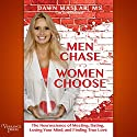 Men Chase, Women Choose: The Neuroscience of Meeting, Dating, Losing Your Mind, and Finding True Love Audiobook by Dawn Maslar Narrated by Suzanne Elise Freeman