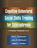 img - for Cognitive-Behavioral Social Skills Training for Schizophrenia: A Practical Treatment Guide book / textbook / text book