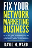 (US) Fix Your Network Marketing Business: Fire Up Your Team, Increase Recruiting and Sales, and Get Your Business Growing Again—Even if Nobody is Doing Anything