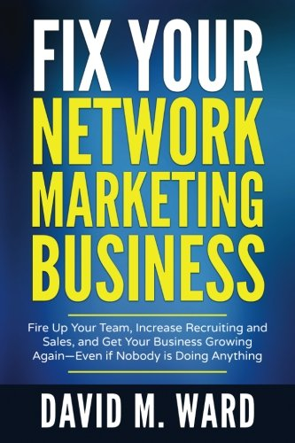 Download Fix Your Network Marketing Business: Fire Up Your Team, Increase Recruiting and Sales, and Get Your Business Growing Again—Even if Nobody is Doing Anything pdf epub