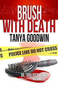 Brush With Death  (Dr. Tara Ross Series Vol 3) by [Goodwin, Tanya]
