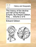 The History of the Decline and Fall of the Roman Empire by Edward Gibbon, Esq, Edward Gibbon, 1170711553