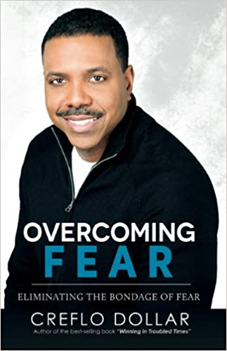 Overcoming Fear Creflo Dollar Creflo Dollar Ministries