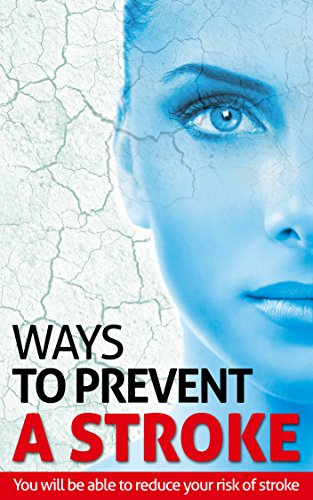 WAYS TO PREVENT A STROKE: You will be able to reduce your risk of stroke by [Smith, Nicole]