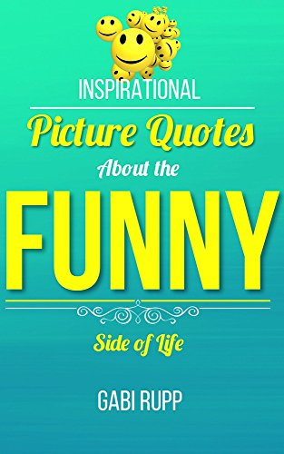 Inspirational Funny Quotes Picture Quotes About The Funny Side Of Life Funny Quotes On Birthdays Of Work About Friendship And Of Love
