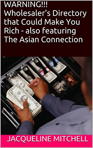 WARNING!!! Wholesaler's Directory that Could Make You Rich - also featuring The Asian Connection